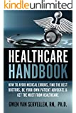 The Healthcare Handbook: How to Avoid Medical Errors, Find the Best Doctors, Be Your Own Patient Advocate & Get the Most from Healthcare