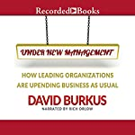 Under New Management: How Leading Organizations Are Upending Business as Usual | David Burkus