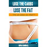 Lose The Carbs - Lose The Fat - It's as simple as that!by Sophia Randall