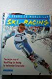 21 Years of World Cup Ski Racing (0246131160) by Lang, Serge