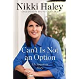 Can't Is Not an Option: My American Story ~ Nikki Haley