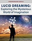 Lucid Dreaming: Exploring the Mysterious World of Imagination (Underground Genius)