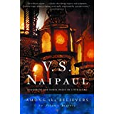 Among the Believers: An Islamic Journey (Vintage) ~ V. S. Naipaul
