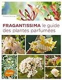 echange, troc Philippe Bonduel - Fragrantissima : Le guide des plantes parfumées