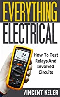 Everything Electrical: How To Test Relays And Involved Circuits Front Cover