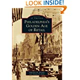 Philadelphia's Golden Age of Retail (Images of America) (Images of America (Arcadia Publishing))