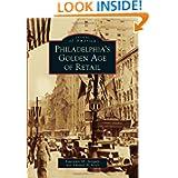 Philadelphia's Golden Age of Retail (Images of America) (Images of America (Arcadia Publishing))