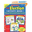The Election Activity Book: Dozens of Activities That Help Kids Learn About Voting, Campaigns, Our Government, Presidents, and More