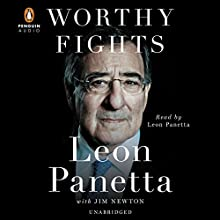 Worthy Fights: A Memoir of Leadership in War and Peace (       UNABRIDGED) by Leon Panetta, Jim Newton Narrated by Leon Panetta