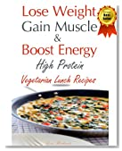 Lose Weight & Gain Muscle - High Protein Vegetarian Lunch Recipes (protein for vegetarians)