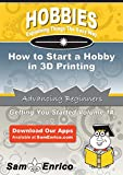 How to Start a Hobby in 3D Printing