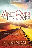 img - for It Ain't Over Till It's Over: Persevere for Answered Prayers and Miracles in Your Life book / textbook / text book