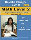 Dr. John Chungs SAT II Math Level 2 ---- 2nd Edition: To get a Perfect Score on the SAT