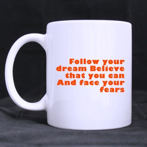 White Ceramic Coffee/Tea Mugs With Belief Follow Your Dream Believe That You Can And Face Your Fears Sliver 11Oz/100% Ceramic Coffee/Tea Mug Great Gift Idea