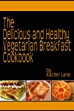 Delicious and Healthy Vegetarian Breakfast Recipes (Vegetarian Recipes)
