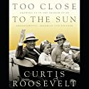 Too Close to the Sun: Growing Up In the Shadow of My Grandparents, Franklin and Eleanor (       UNABRIDGED) by Curtis Roosevelt Narrated by Jeremy Gage