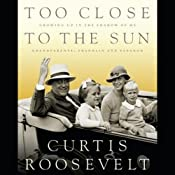Too Close to the Sun: Growing Up In the Shadow of My Grandparents, Franklin and Eleanor | [Curtis Roosevelt]