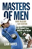 img - for Masters of Men: Rory McIlroy, Ken Venturi and their Epic Journey from Augusta to Bethesda book / textbook / text book