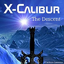 X-Calibur, Volume 2: The Descent (       UNABRIDGED) by R. Jackson-Lawrence Narrated by R. Jackson-Lawrence