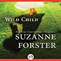 Wild Child (       UNABRIDGED) by Suzanne Forster Narrated by Romy Nordlinger