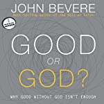 Good or God?: Why Good Without God Isn't Enough | John Bevere