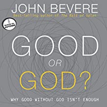 Good or God?: Why Good Without God Isn't Enough | Livre audio Auteur(s) : John Bevere Narrateur(s) : John Bevere