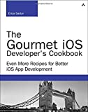 img - for The Gourmet iOS Developer's Cookbook: Even More Recipes for Better iOS App Development (Developer's Library) by Erica Sadun (2015-05-05) book / textbook / text book
