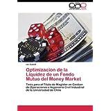 Optimizacion de la Liquidez de un Fondo Mutuo del Money Market: Tesis para el Titulo de Magister en Gestion de...