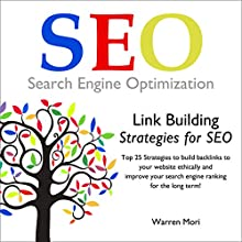 Link Building Strategies for SEO: Top 25 Strategies to Build Backlinks to Your Website Ethically and Improve Your Search Engine Ranking for the Long Term! (       UNABRIDGED) by Warren Mori Narrated by Robert Gazy