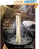The World's Best Asian Noodle Recipes: 125 Great Recipes from Top Chefs