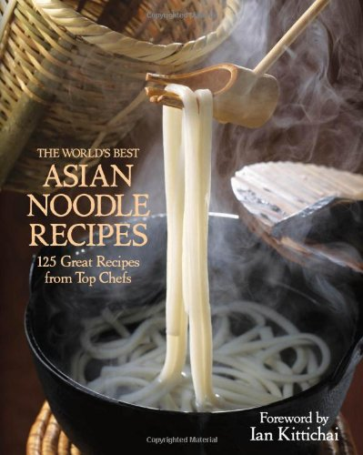 The World's Best Asian Noodle Recipes: 125 Great Recipes from Top Chefs by Kirsten Hall