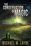 The Conservation of Magic: A Science of Magic Novel (A Modern Epic Fantasy Adventure Series Book 1)