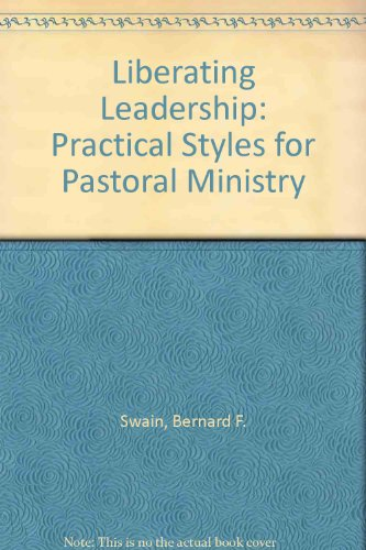Liberating Leadership: Practical Styles for Pastoral Ministry, Swain, Bernard F.