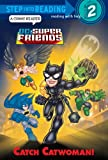 Catch Catwoman! (DC Super Friends) (Step into Reading)