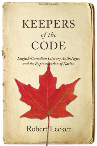 Keepers of the Code: English-Canadian Literary Anthologies and the Representation of the Nation