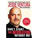 Don't Start the Revolution Without Me!by Jesse Ventura
