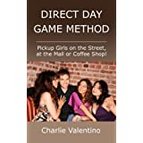 Direct Day Game Method - Pickup Girls on the Street, at the Mall or Coffee Shop!