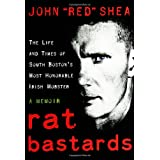 Rat Bastards: Life and Times of South Boston's Most Honorable Irish Mobsterby John Shea