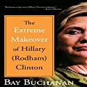 The Extreme Makeover of Hillary (Rodham) Clinton (       UNABRIDGED) by Bay Buchanan Narrated by Pam Ward
