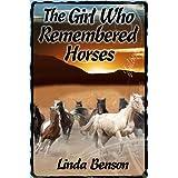 The Girl Who Remembered Horses ~ Linda Benson