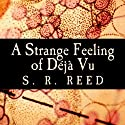 A Strange Feeling of Deja Vu Audiobook by S.R. Reed Narrated by Kyle Munley
