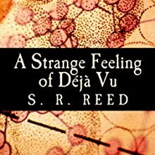 A Strange Feeling of Deja Vu (       UNABRIDGED) by S.R. Reed Narrated by Kyle Munley