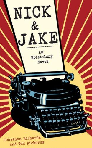 Tad Richards  Jonathan Richards - Nick & Jake: An Epistolary Novel