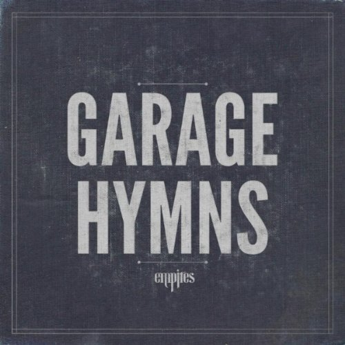 Empires – Garage Hymns – (History Records, 2012)