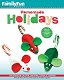 FamilyFun Homemade Holidays: 150 Festive Crafts, Recipes, Gifts & Parties