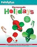 FamilyFun Homemade Holidays: 150 Festive Crafts, Recipes, Gifts & Parties