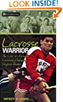 Lacrosse Warrior: The Life of Mohawk...