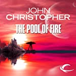 The Pool of Fire: Tripods Series, Book 3 (       UNABRIDGED) by John Christopher Narrated by William Gaminara