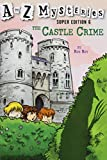 A to Z Mysteries Super Edition #6: The Castle Crime (A Stepping Stone Book(TM))