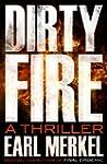 Dirty Fire: A Thriller